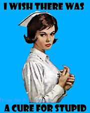 Nurse Humor Art Print 8 x 10 - I Wish There Was a Cure for Stupid - Pin Up Retro