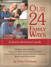 Our 24 Family Ways: A Family Devotional Guide by Clay Clarkson, (Paperback), Who