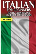 Italian for Beginners : The Best Handbook for Learning to Speak Italian! by...