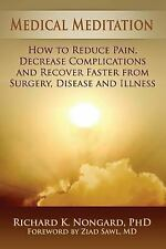 Medical Meditation: How to Reduce Pain, Decrease Complications and Recover...