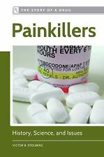 The Story of a Drug: Painkillers : History, Science, and Issues by Victor B....