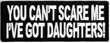 """MOTORCYCLE PATCH BIKER TRIKE ~ YOU CAN'T SCARE ME I'VE GOT DAUGHTERS 4x 1.5"""" #23"""
