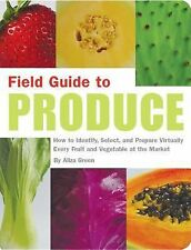 Field Guide Ser.: Field Guide to Produce : How to Identify, Select and...