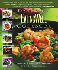 The Essential EatingWell Cookbook: Good Carbs, Good Fats, Great Flavors (Eating