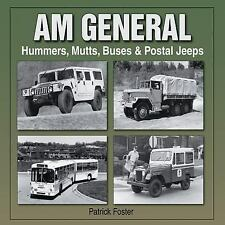 AM General : Hummers, Mutts, Buses and Postal Jeeps by Patrick R. Foster...