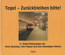 Tegel - Zurückbleiben bitte! U-Bahn Erinnerungen von Horst Bosetzky / Uwe Poppel