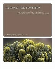 The Art of Raw Conversion: How to Produce Art-quality Prints with Adobe...