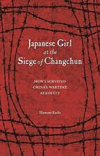 Japanese Girl at the Siege of Changchun : How I Survived China's Wartime...