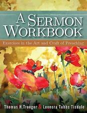 A Sermon Workbook : Exercises in the Art and Craft of Preaching by Leonora...