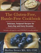The Gluten-Free, Hassle-Free Cookbook : Delicious, Foolproof Recipes for...