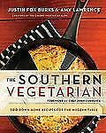 The Southern Vegetarian Cookbook : 100 Down-Home Recipes for the Modern Table...