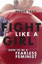 Fight Like a Girl: How to be a Fearless Feminist-ExLibrary