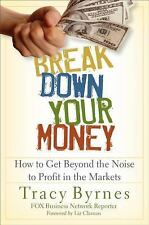 Break Down Your Money: How to Get Beyond the Noise to Profit in the Markets, Byr