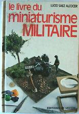 LE LIVRE DU MINIATURISME MILITAIRE par Lucio Saez Alcocer  .... MAQUETTES