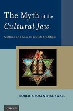 The Myth of the Cultural Jew : Culture and Law in Jewish Tradition by Roberta...