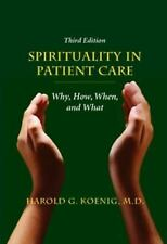 Spirituality in Patient Care : Why, How, When, and What by Harold G. Koenig...