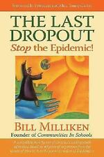 The Last Dropout: Stop the Epidemic! By Bill Milliken Founder of Communities