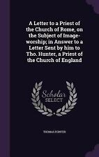 A Letter to a Priest of the Church of Rome, on the Subject of Image-Worship;...