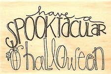 SPOOKTACULAR HALLOWEEN Wood Mounted Rubber Stamp Impression Obsession C19030 NEW