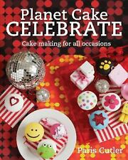 Planet Cake Celebrate: Cake Making for All Occasions, Cutler, Paris, New Books