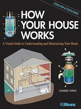 How Your House Works : A Visual Guide to Understanding and Maintaining Your...
