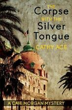 A Cait Morgan Mystery: The Corpse with the Silver Tongue by Cathy Ace (2014,...