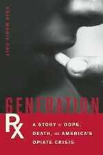 Generation RX : A Story of Dope, Death, and America's Opiate Crisis by Erin...