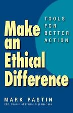 Make an Ethical Difference : Tools for Better Action by Mark Pastin (2013,...
