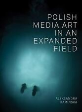 Polish Media Art in an Expanded Field : A Story of Site in Europe by...