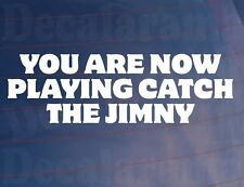 YOU ARE NOW PLAYING CATCH THE JIMNY Funny Off-Road/4x4 Car/Window/Bumper Sticker