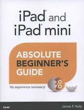 Absolute Beginner's Guide Ser.: IPad and IPad Mini Absolute Beginner's Guide...