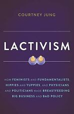 Lactivism: How Feminists &... Made Breastfeeding Big Business & Bad Policy NEW