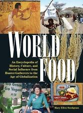 World Food: An Encyclopedia of History, Culture, and Social Influence from Hunte