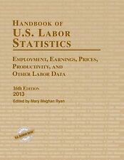 Handbook of U.S. Labor Statistics, 2013: Employment, Earnings, Prices, Productiv
