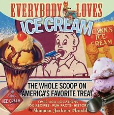 Everybody Loves Ice Cream: The Whole Scoop on America's Favorite Treat by Shann