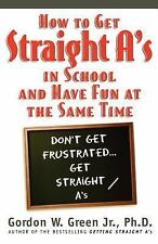 How to Get Straight A's in School and Have Fun at the Same Time Gordon W. Green