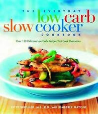 The Everyday Low Carb Slow Cooker Cookbook : Over 120 Delicious Low Carb...