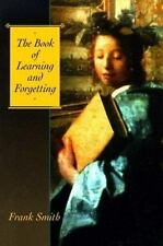 The Book of Learning and Forgetting by Frank Smith and Myles Horton (1999,...
