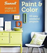 Sunset Make It Your Own: Paint and Color : 50 Easy Weekend Projects by Sunset...