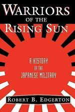 Warriors of the Rising Sun : A History of the Japanese Military by Robert...