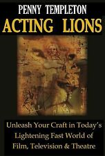 Acting Lions: Unleash Your Craft in Today's Lightning Fast World of Film, Televi
