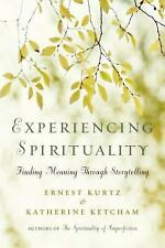 Experiencing Spirituality: Finding Meaning Through Storytelling by Kurtz, Ernes