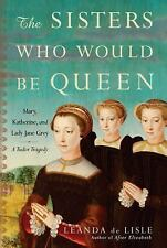 The Sisters Who Would Be Queen: Mary, Katherine, and Lady Jane Grey: A-ExLibrary