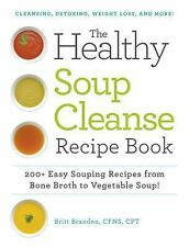 The Healthy Soup Cleanse Recipe Book : From Bone Broth to Vegetable Soup,...