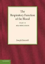The Respiratory Function of the Blood, Part 2, Haemoglobin by Joseph Barcroft...