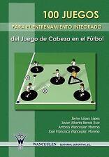 100 Juegos para el Entrenamiento Integrado Del Juego de Cabeza en el Futbol...