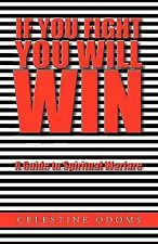 If You Fight You Will Win : A Guide to Spiritual Warfare by Celestine Odoms...