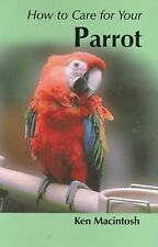 How to Care for Your Parrot by Ken MacIntosh