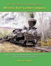 NEW - West Virginia's Last Logging Railroad -the Meadow River Lumber Company