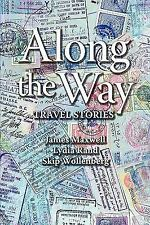 Along the Way: Travel Stories by Maxwell, James, Rand, Lydia, Wollenberg, Skip